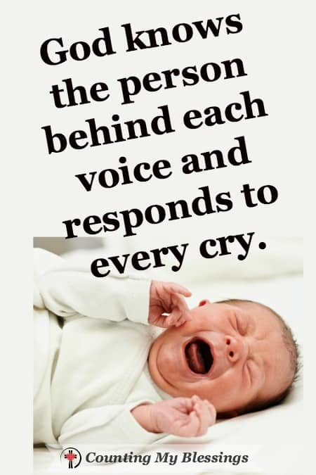 The voices of God's children cry out from all over the world . . . yet, God hears the person behind each voice and responds to every cry.