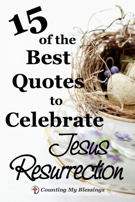 15 of the Best Quotes to Celebrate Jesus\' Resurrection ...