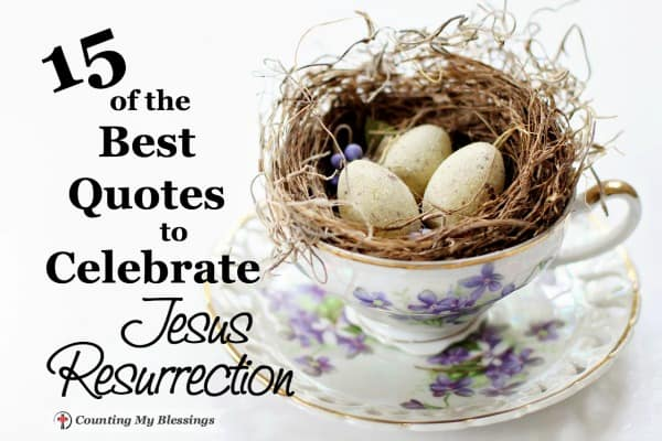 "You shouted the victory cry, ""He is risen! He is risen, indeed!"" These 15 quotes will help you celebrate Jesus' Resurrection every day forever and always."