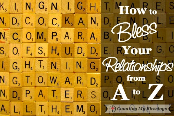 The best ways to bless your relationships from A to Z . . . what would you put on the list? And don't you want to know letters X, Y, and Z?