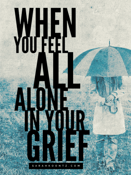 When You Feel All Alone in Your Grief by Sabrina Chapiel at Sarah Koontz