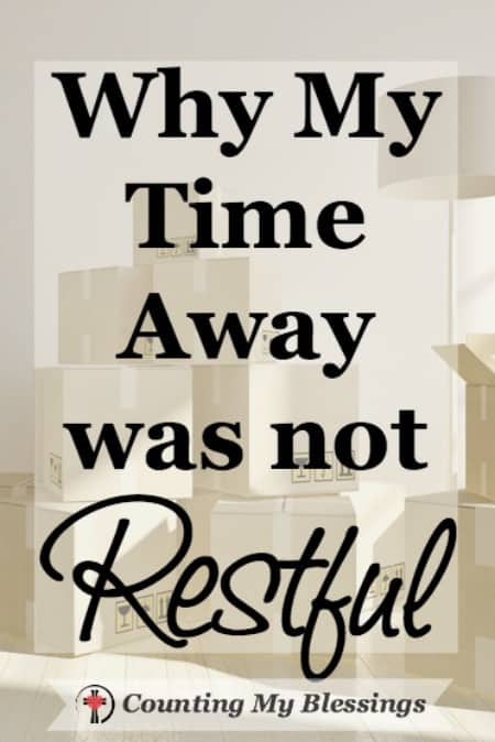 Why My Time Away Was NOT Restful - Counting My Blessings