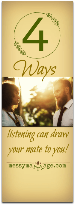 4 Ways Listening Draws My Mate to Me by Beth Steffaniak at Messy Marriage