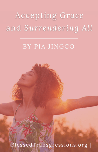 Accepting Grace and Surrendering All by Pia Jingco