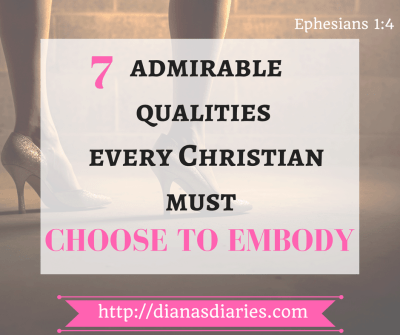 7 Admirable Qualities Every Christian Must Choose to Embody by Diana's Diaries