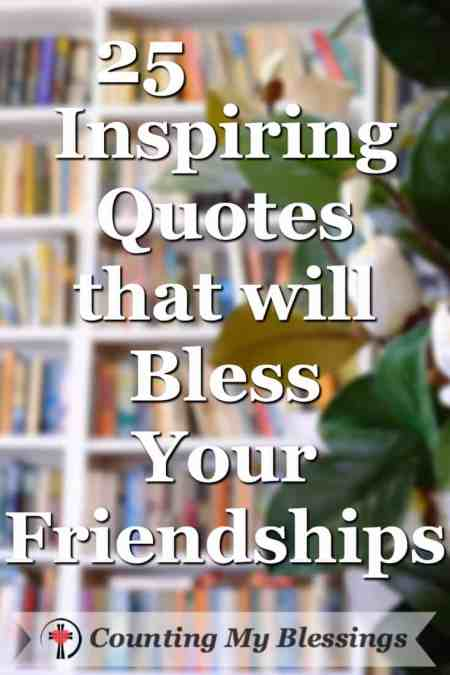 Friends are precious gifts that make life better. We're celebrating friendship with... 25 Inspiring Quotes that will Bless Your Friendships