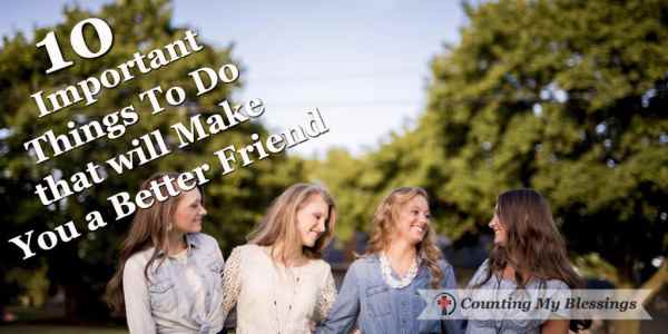 A list of dos and don'ts, learned from experience, will help you become a better #friend. #Blessings