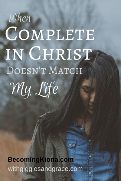 When Complete in Christ Doesn't Match My Life by Karissa