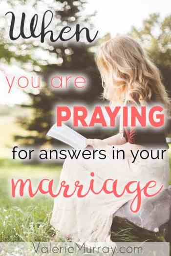 When You are Praying for Answers in Your Marriage by Valerie Murray