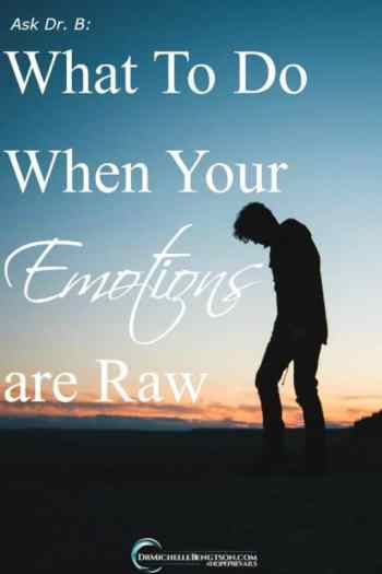 What To Do When Your Emotions are Raw by Dr. Michelle Bengtson