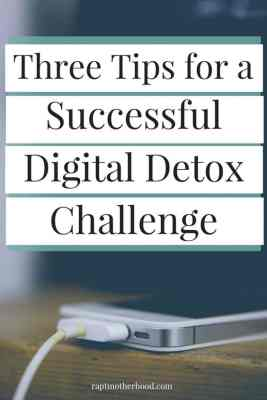 Three Tips for a Successful Digital Detox Challenge by Alyson at Rapt Motherhood