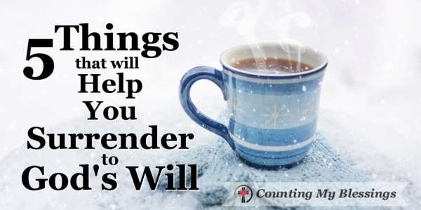 Surrender to God's will begins with faith in Jesus and living each day one moment at a time. #BlessingBloggers #CountingMyBlessing #God's Will