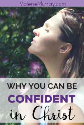 Why You Can Be Confident in Christ by Valerie Murray