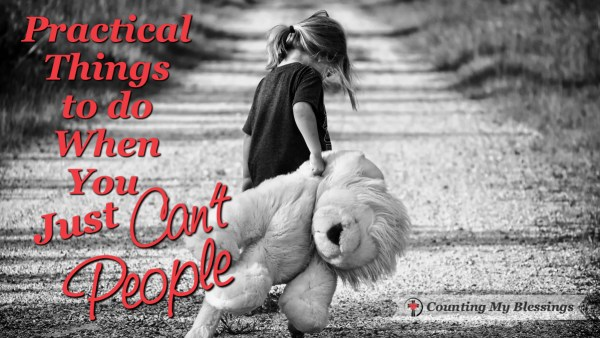 "Some days it's hard to love your people well ... when you feel like you just ""can't people"" today!"