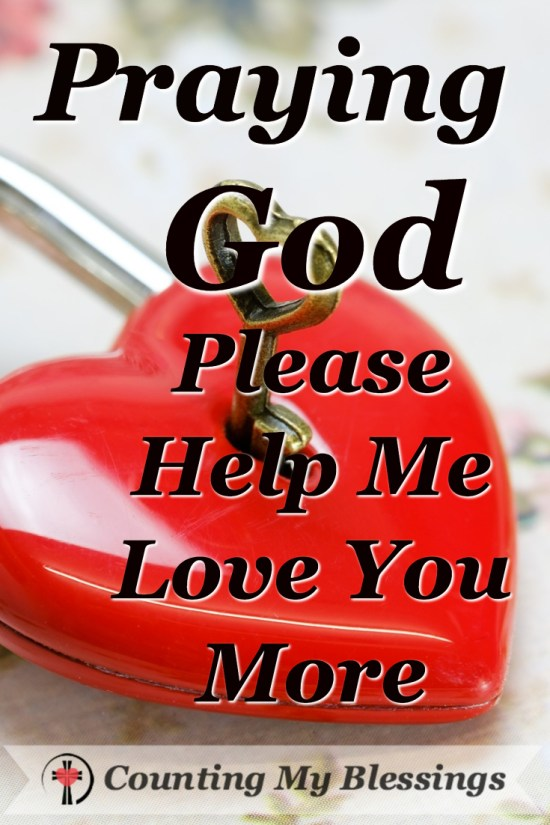My prayer today is this - God, Please just help me love You more! #CountingMyBlessings #BlessingBloggers #Prayer #Love