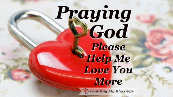 Prayers to love God heart, soul, mind, and strength. #Prayer #Faith #Love