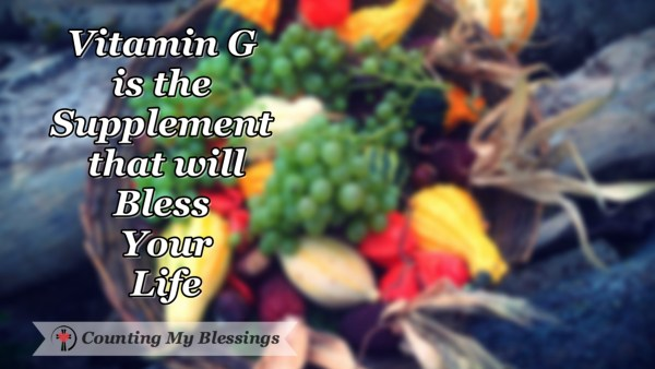 Doctors have discovered that something they call Vitamin G is extremely beneficial for your overall health and well-being. It will bless your life! #Gratitude #Thanksgiving #BlessingBloggers #BlessingCounter