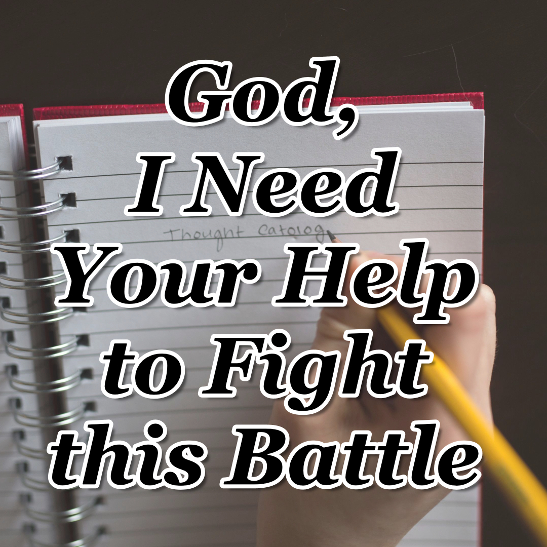 day 5 – god, i need your help to fight this battle – counting my