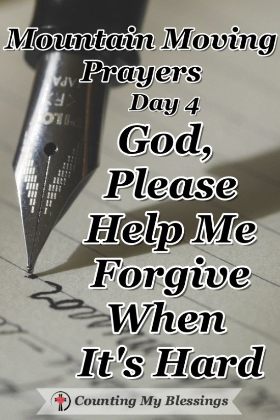 A prayer asking God to please help me forgive when it's hard and I don't want to because forgiving isn't about the offender it's about loving like Jesus. #MountainMovingPrayers #Forgiveness #Faith #BlessingCounter #Bible