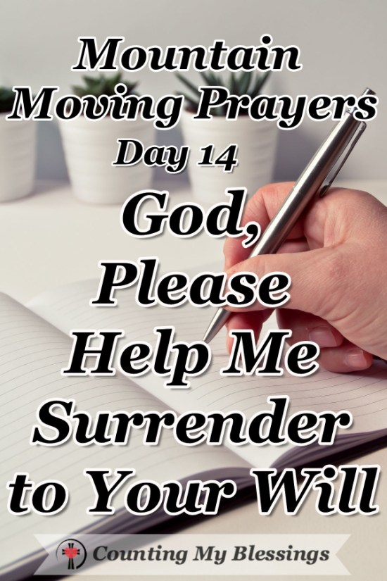 I want to live with totally committed faith but when life is hard, I need to pray ... God, please help me surrender to Your will. #Prayer #Faith #MountainMovingPrayers #BlessingCounter