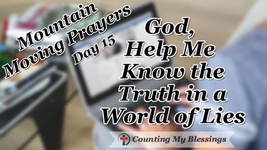 Jesus called the devil, the father of lies and boy is he good at deception. I'm praying and asking God to know the truth in a world of lies. #Faith #Truth #Prayer #MountainMovingPrayers #BlessingCounter
