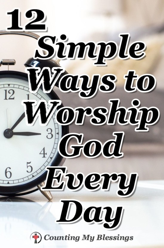 You and I can worship God every day by taking our ordinary walking around lives and offering them to Him - here are 12 simple ways to do just that. #Faith #Worship #Jesus