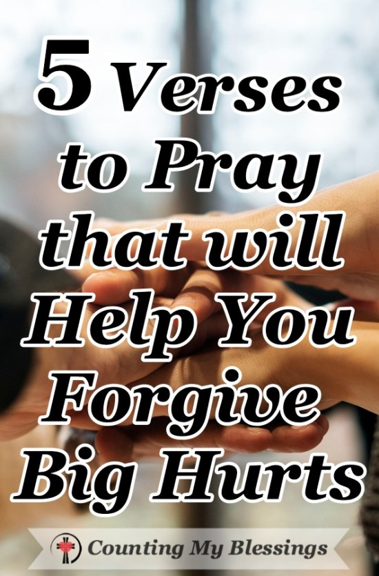 Verses to Pray that will Help You Forgive the Big Hurts- Sometimes the pain is so big and the consequences so lasting that we need God's help to forgive. #Forgive #Love #God'sHelp #Prayer