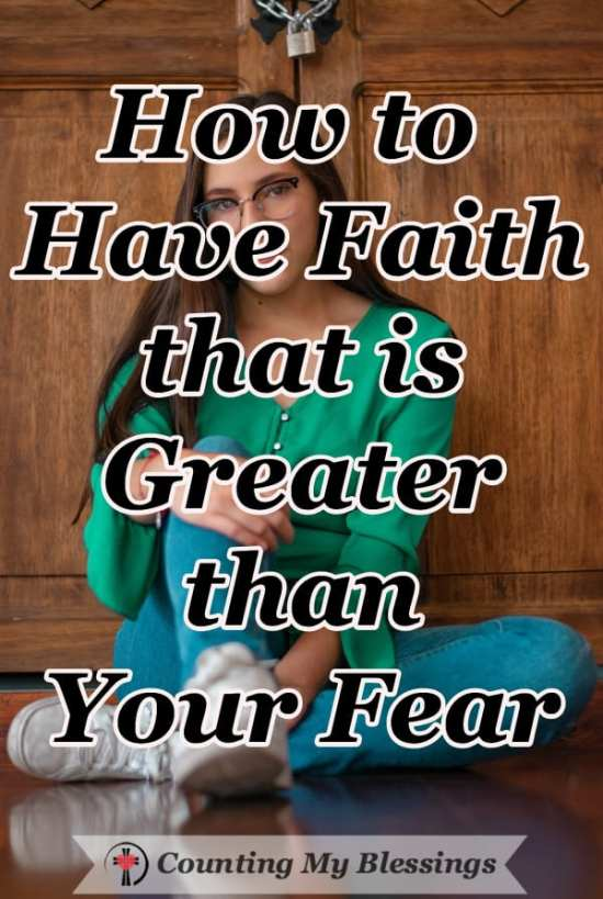 How to Have Faith that is Greater that Your Fear - Eight practical and easy ways to have faith that will help you live victoriously, even in the face of fear & three good news reasons you don't have to be afraid. #BibleStudy #Fearless #OvercomingFear #CountingMyBlessings #FeartoFreedom