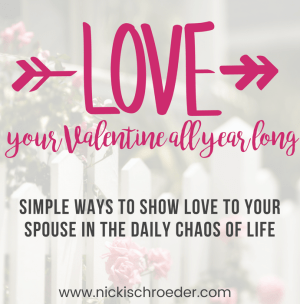 Love Your Valentine All Year Long by Nicki Schroeder at Showered in Grace
