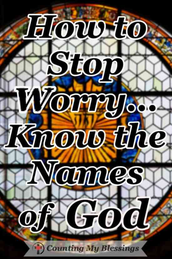 The names of God describe His character traits and I've learned when I focus on who He is and what He does, I stop worrying. #NamesofGod #StopWorry #BibleStudy #Jesus #CountingMyBlessings