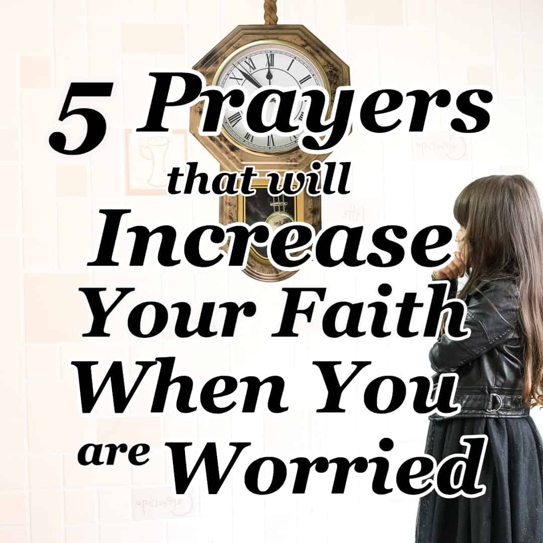 5 Prayers that will Increase Your Faith When You are Worried