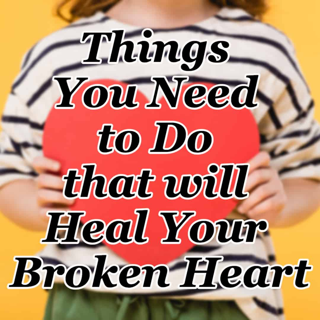 Things You Need to Do That Will Heal Your Broken Heart