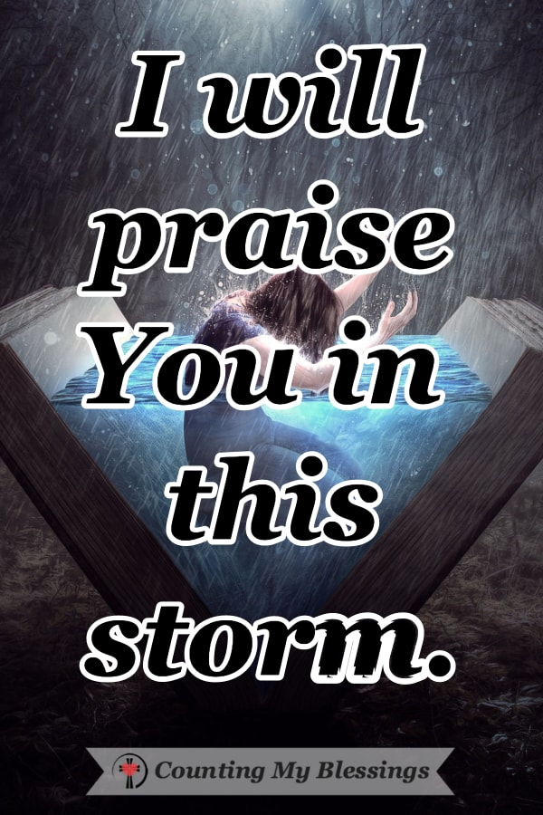 It's hard to praise God in the storm when I just want Him to stop the chaos. So, I've written prayers so I'm ready to praise Him even when life is hard. #Prayer #Faith #PraiseGod #Blessings #Hope