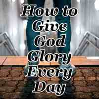How to Give God Glory Every Day