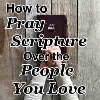 How to Pray Scripture Over the People You Love