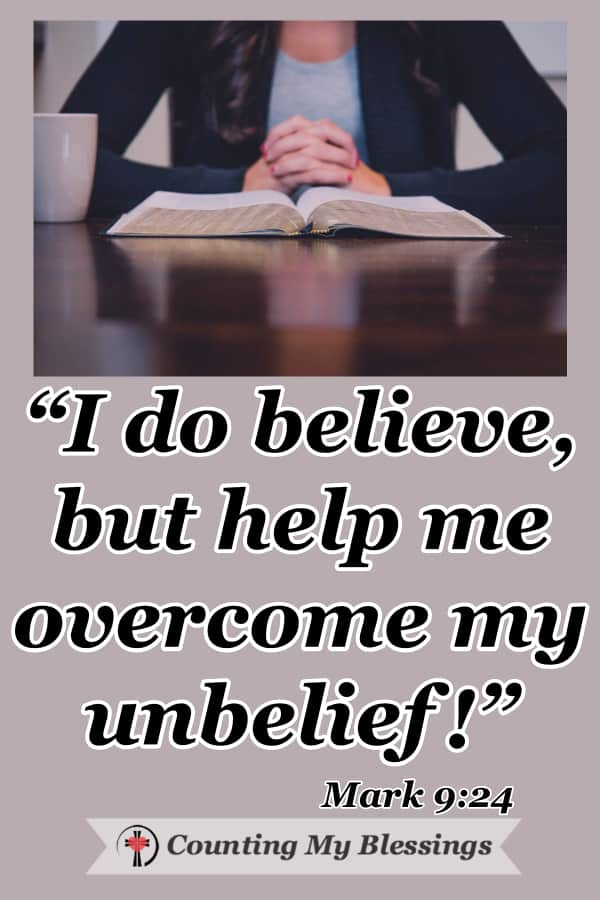 """It's easy to relate to the father who said, Lord, """"I believe, help me overcome my unbelief."""" When we want stronger faith, we need to pray Jesus' truth and ask for His help. #Faith #Jesus #PrayScripture #Hope #Prayer #WWGGG #CountingMyBlessings"""