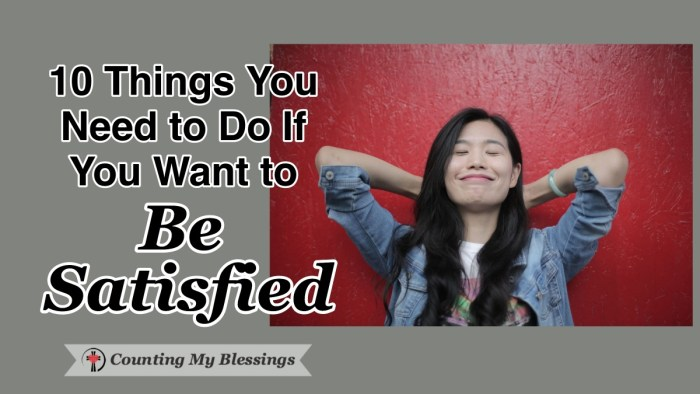 Are you satisfied? Do you want to be? If you want to live with peace and contentment, here are the things you need to do to be satisfied no matter what is going on in your life. #besatisfied #BeHappy #Faith #WWGGG #CountingMyBlessings