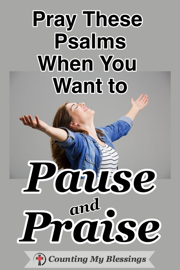 It's so easy to get distracted by life that we can forget to pause and praise God as often as we'd like. Here are Psalms to help you pause, pray, and praise. #WWGGG #CountingMyBlessings #PraiseGod #Prayers #Blessings #GodisGood