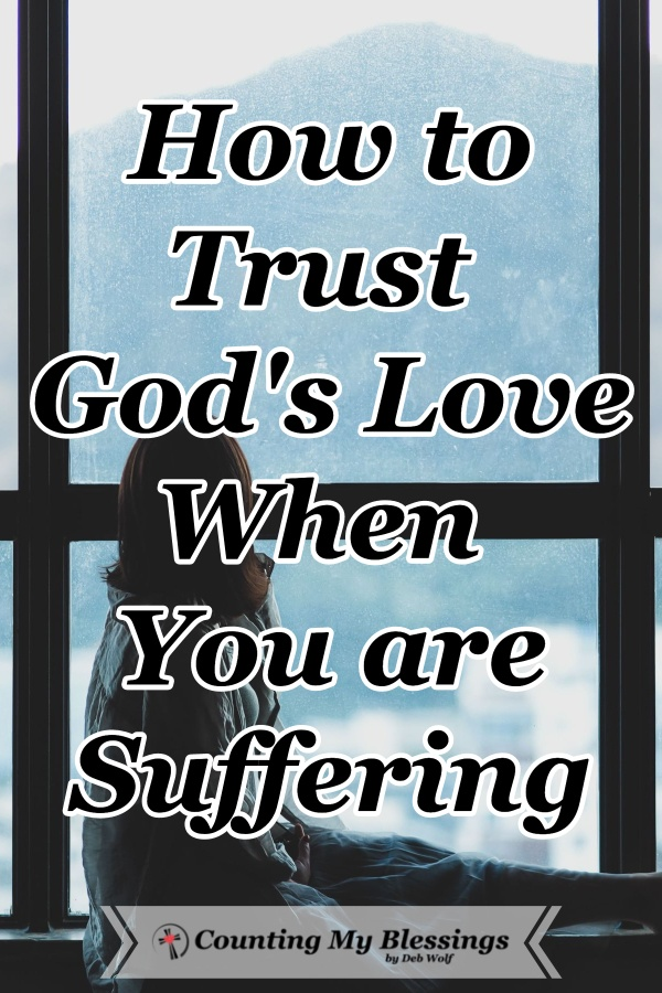 "How do you trust God's love when you feel like He is the One who is allowing your pain and suffering? 5 ways to trust God's ""no"" when it's hard. #StrengthinSuffering #TrustGod'sLove #Faith #Hope #CountingMyBlessings #WWGGG"
