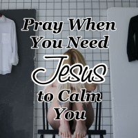 Pray When You Need Jesus to Calm You