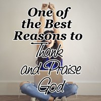 One of the Best Reasons to Thank and Praise God