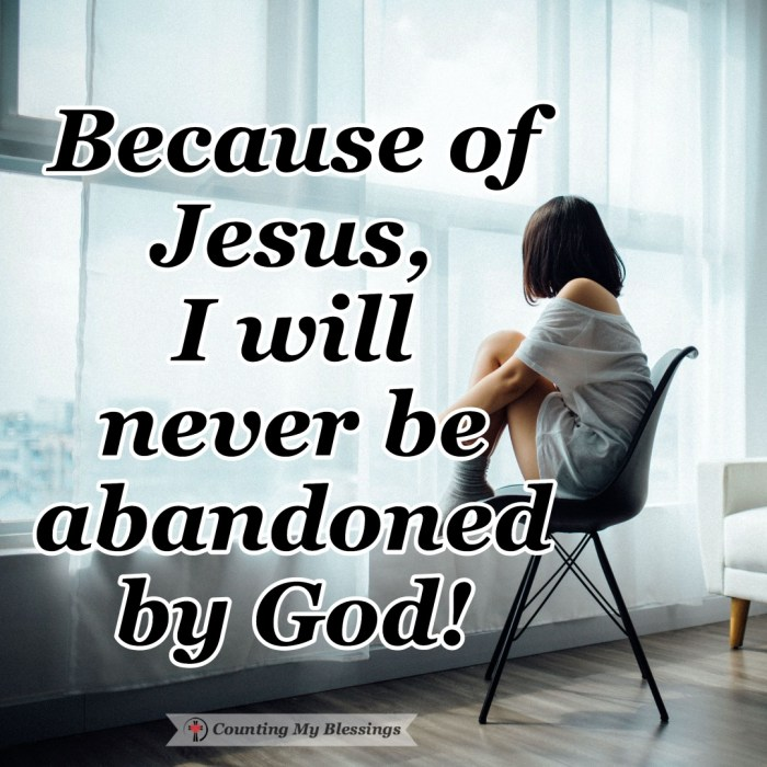When your need is great and the wait is long it's easy to feel abandoned by God but because of Jesus that will never happen. He is always with you. #Faith #JesusLovesYou #CountingMyBlessings #BlessingBloggers #WWGGG