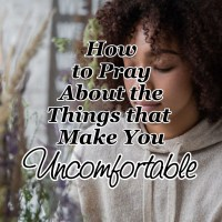How to Pray About the Things that Make You Uncomfortable