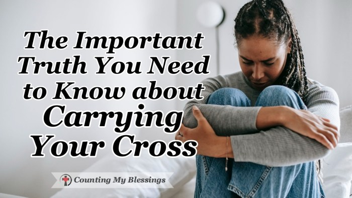 The idea of carrying your cross to follow Jesus can be a frightening thought but there is an important truth His followers have that changes everything. #BibleStudy #JesusTruth #Faith #CountingMyBlessings