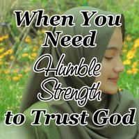 When You Need Humble Strength to Trust God