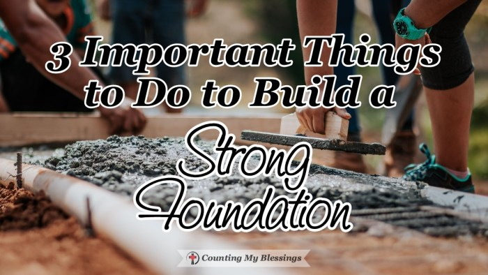 We need a strong foundation to withstand the storms of life but there are things we have to avoid and three important things to do to make that happen. #TrustJesus #Faith #CountingMyBlessings #BlessingBloggers #WWGGG