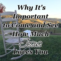 Why It's Important to Come and See How Much Jesus Loves You