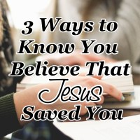 3 Ways to Know You Believe That Jesus Saved You
