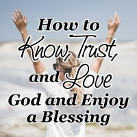 How to Know, Love and Trust God and Enjoy a Blessing