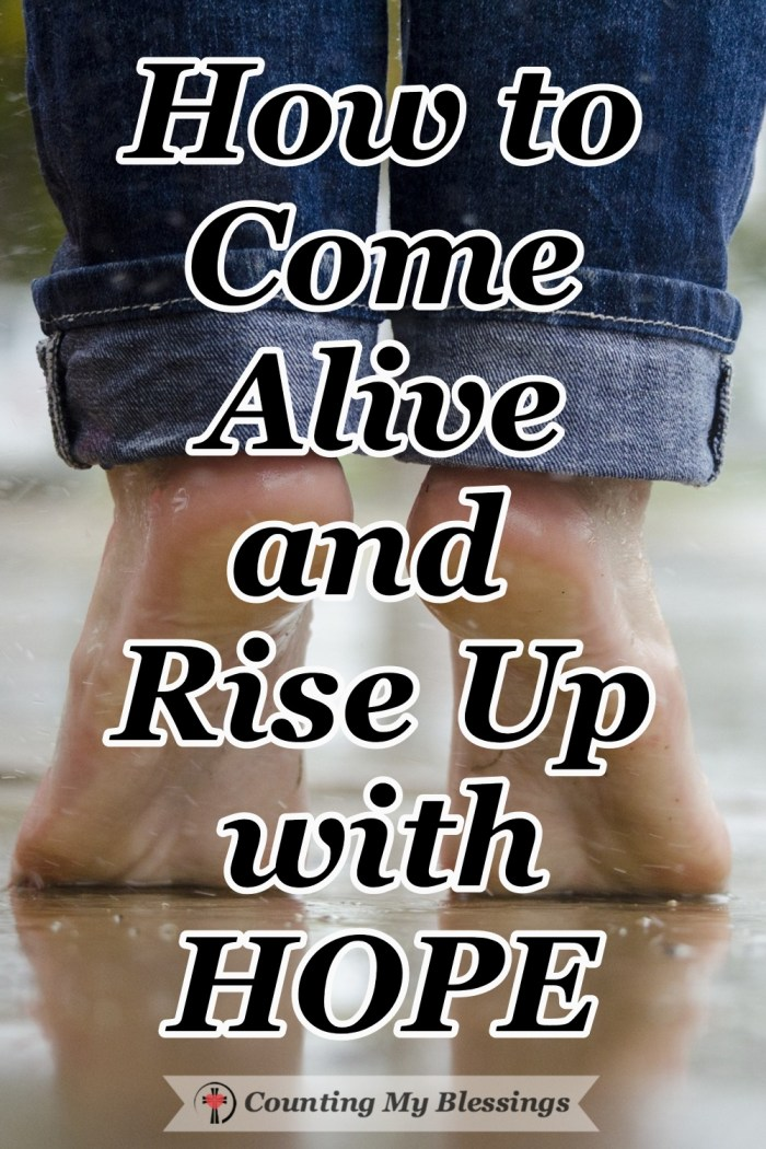 It is so easy to get caught in a cycle of despair and discouragement. But I believe it's time to hear the call to come alive and rise up and LIVE with hope.  #Alive #Hope #Godspromises #Faith #CountingMyBlessings #WWGGG